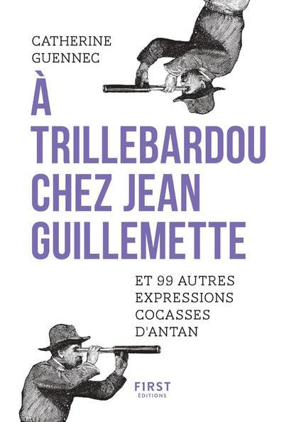 A TRILLEBARDOU CHEZ JEAN GUILLEMETTE ! ET 99 EXPRESSIONS COCASSES D'ANTAN