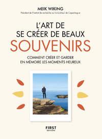 L'ART DE SE CREER DE BEAUX SOUVENIRS - COMMENT CREER ET GARDER EN MEMOIRE LES MOMENTS HEUREUX