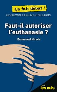 FAUT-IL AUTORISER L'EUTHANASIE ? POUR LES NULS CA FAIT DEBAT