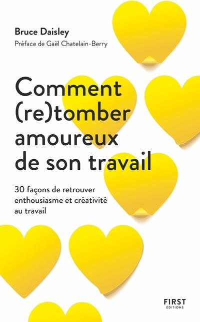 COMMENT (RE)TOMBER AMOUREUX DE SON TRAVAIL - 30 FACONS DE RETROUVER ENTHOUSIASME ET CREATIVITE AU TR