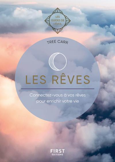 LES REVES - LES GUIDES DE L'EVEIL - CONNECTEZ-VOUS A VOS REVES POUR ENRICHIR VOTRE VIE