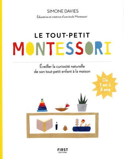 LE TOUT PETIT MONTESSORI - EVEILLER LA CURIOSITE NATURELLE DE SON TOUT-PETIT ENFANT A LA MAISON