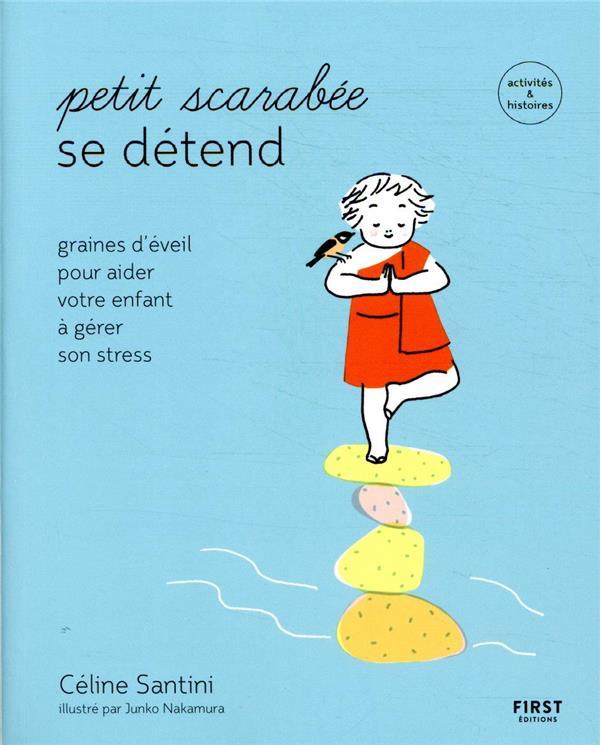 PETIT SCARABEE SE DETEND - GRAINES D'EVEIL POUR AIDER VOTRE ENFANT A GERER SON STRESS
