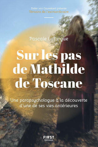 SUR LES PAS DE MATHILDE DE TOSCANE - UNE PARAPSYCHOLOGUE ALADECOUVERTE D'UNE DE SES VIES ANTERIEURS