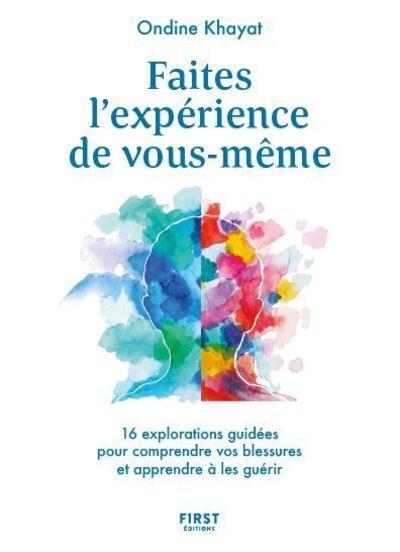 FAITES L'EXPERIENCE DE VOUS-MEME - 16 EXPLORATIONS GUIDEES POUR COMPRENDRE VOS BLESSURES ET APPRENDR