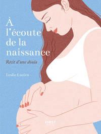 A L'ECOUTE DE LA NAISSANCE - RECIT D'UNE DOULA
