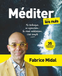 MEDITER POUR LES NULS - NI TECHNIQUE, NI INJONCTION : LA VRAIE MEDITATION, C'EST SIMPLE