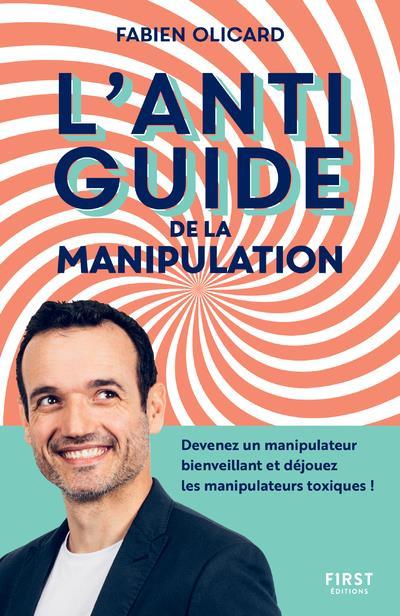 L'antiguide de la manipulation - devenez un manipulateur bienveillant et dejouez les manipulateurs t