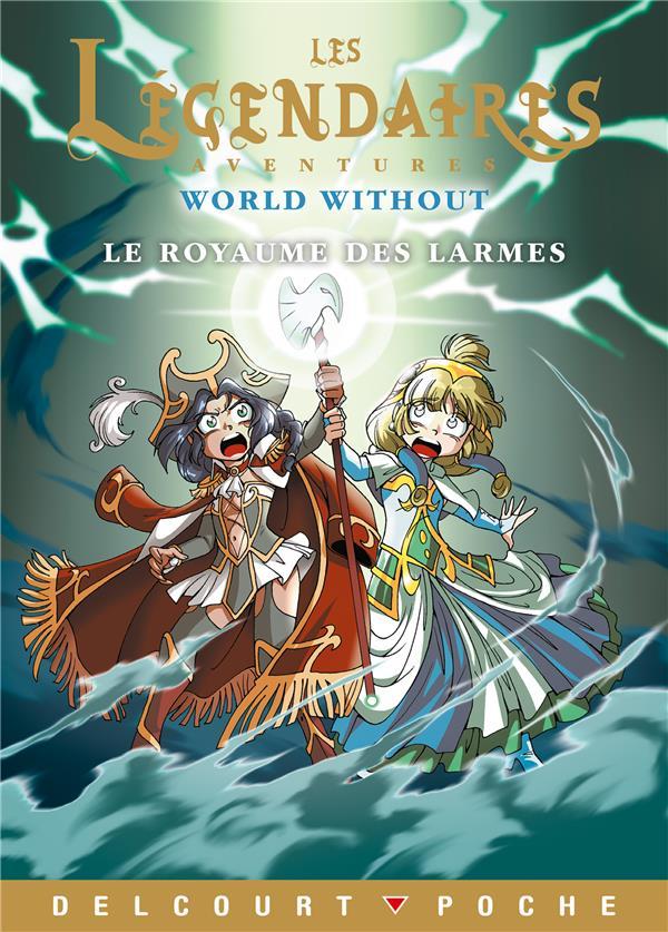 Les legendaires - aventures t08 - world without : le royaume des larmes
