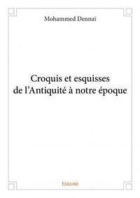 CROQUIS ET ESQUISSES DE L'ANTIQUITE A NOTRE EPOQUE