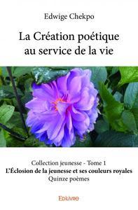 LA CREATION POETIQUE AU SERVICE DE LA VIE COLLECTION JEUNESSE - TOME 1