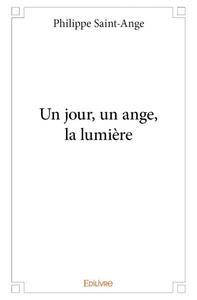 UN JOUR, UN ANGE, LA LUMIERE