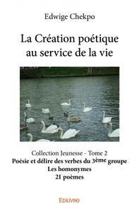 LA CREATION POETIQUE AU SERVICE DE LA VIE ? TOME 2