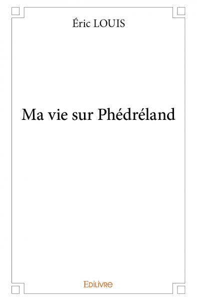 MA VIE SUR PHEDRELAND