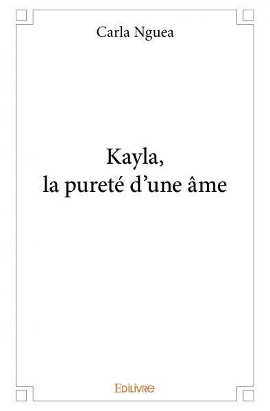KAYLA LA PURETE D'UNE AME