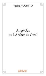 ANGE OAS OU L'ARCHER DE GWAL