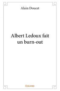 ALBERT LEDOUX FAIT UN BURN-OUT