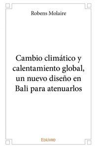 CAMBIO CLIMATICO Y CALENTAMIENTO GLOBAL UN NUEVO DISENO EN BALI PARA ATENUARLOS