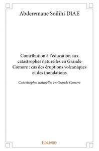CONTRIBUTION A LEDUCATION AUX CATASTROPHES NATURELLES EN GRANDE COMORE  CAS DES ERUPTIONS VOLCANIQUE