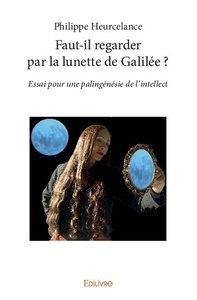 FAUT-IL REGARDER PAR LA LUNETTE DE GALILEE ?