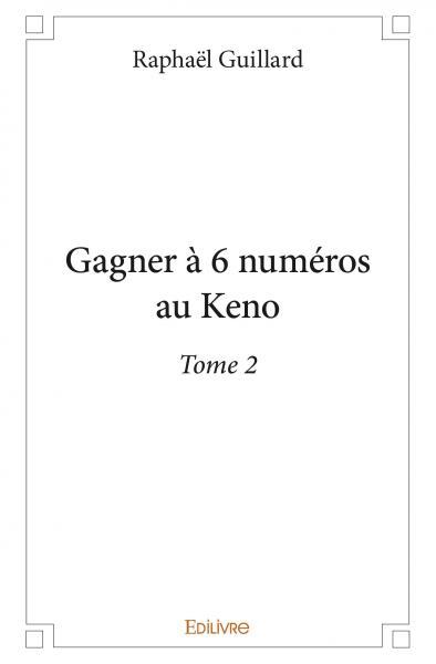 GAGNER A 6 NUMEROS AU KENO - TOME 2