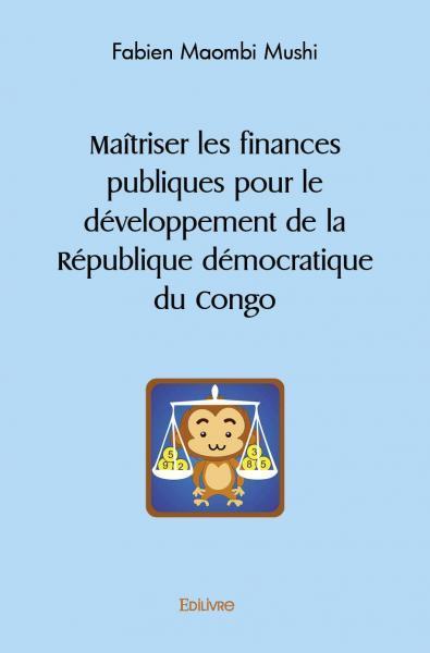 MAITRISER LES FINANCES PUBLIQUES POUR LE DEVELOPPEMENT DE LA REPUBLIQUE DEMOCRATIQUE DU CONGO