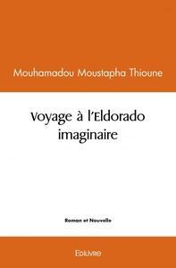 VOYAGE A L'ELDORADO IMAGINAIRE