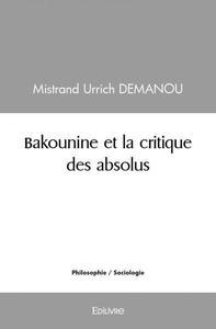 BAKOUNINE ET LA CRITIQUE DES ABSOLUS