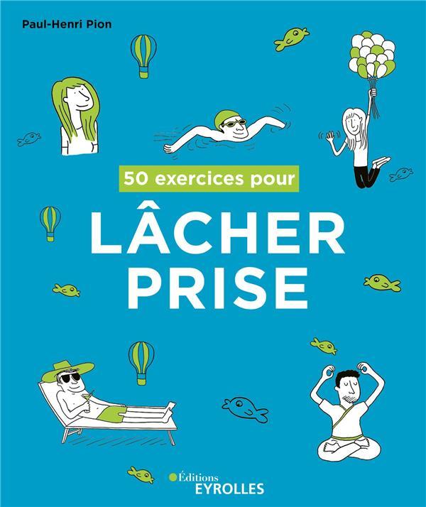 50 EXERCICES POUR LACHER PRISE