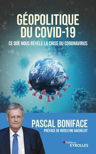 GEOPOLITIQUE DU COVID-19 - CE QUE NOUS REVELE LA CRISE DU CORONAVIRUS. PREFACE DE ROSELYNE BACHELOT