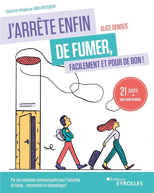 J'ARRETE ENFIN DE FUMER, FACILEMENT ET POUR DE BON ! - 21 JOURS POUR AVOIR LE DECLIC