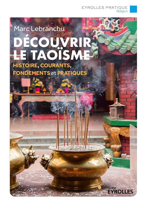 DECOUVRIR LE TAOISME - HISTOIRE, COURANTS, FONDEMENTS ET PRATIQUES