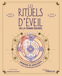 LES RITUELS D'EVEIL DE LA FEMME SACREE - GRIMOIRE DE SORCIERES : LUNE, INCANTATIONS, MANTRAS