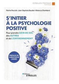 S'INITIER A LA PSYCHOLOGIE POSITIVE - PRENDRE SOIN DE SOI, DES AUTRES ET DE L'ENVIRONNEMENT