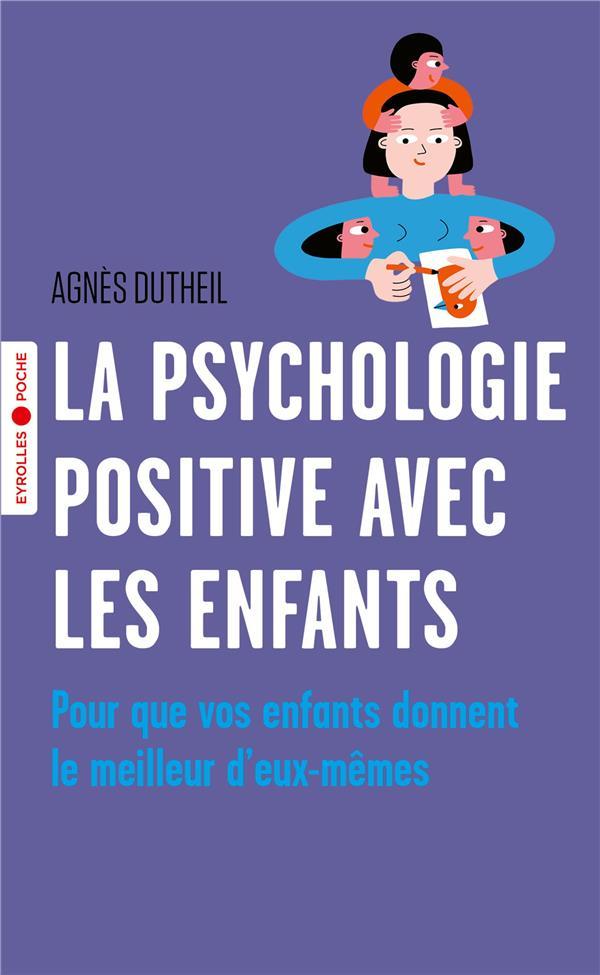LA PSYCHOLOGIE POSITIVE AVEC LES ENFANTS - POUR QUE VOS ENFANTS DONNENT LE MEILLEUR D'EUX-MEMES