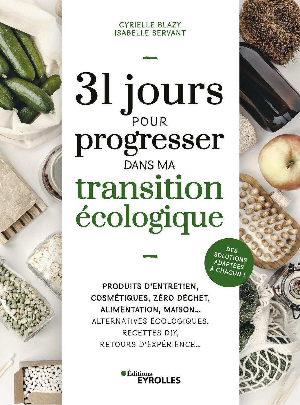 31 JOURS POUR PROGRESSER DANS MA TRANSITION ECOLOGIQUE - PRODUITS D'ENTRETIEN, COSMETIQUES, ZERO DEC