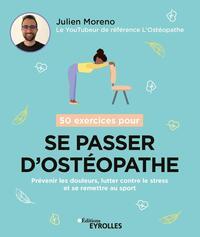 50 EXERCICES POUR SE PASSER D'OSTEOPATHE - PREVENIR LES DOULEURS, LUTTER CONTRE LE STRESS ET SE REME