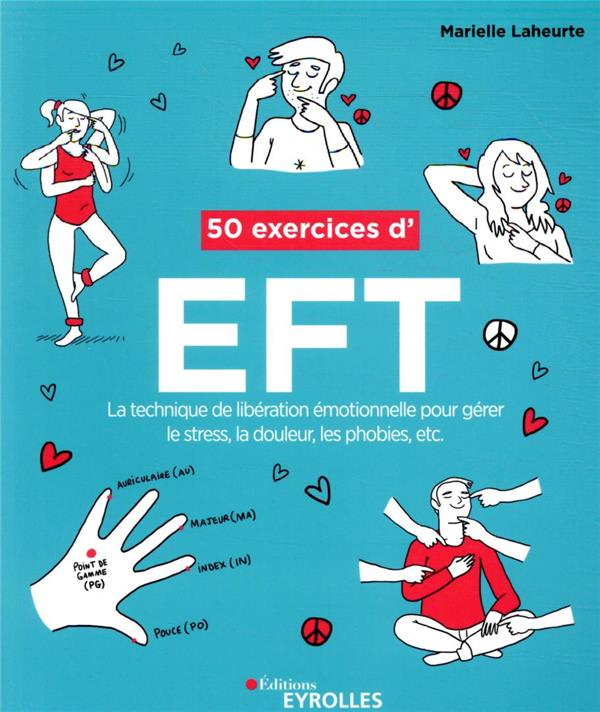 50 EXERCICES D'EFT - LA TECHNIQUE DE LIBERATION EMOTIONNELLE POUR GERER LE STRESS, LA DOULEUR, LES P