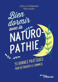 BIEN DORMIR AVEC LA NATUROPATHIE - 50 BONNES PRATIQUES POUR RETROUVER LE SOMMEIL