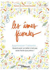 LES AMES FECONDES - APPRIVOISER L'ATTENTE... QUAND AVOIR UN BEBE N'EST PAS AUSSI FACILE QUE PREVU