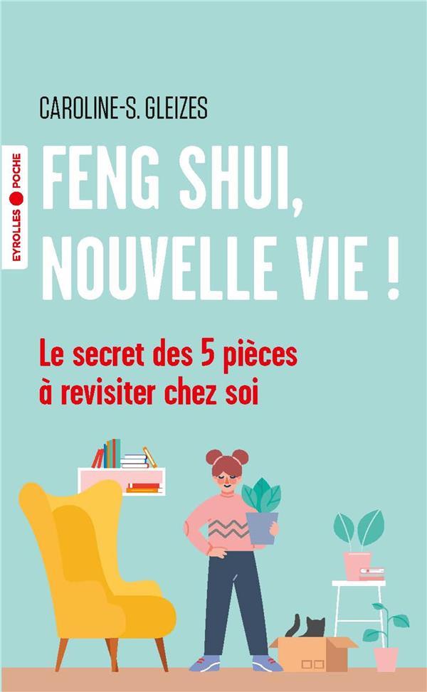 FENG SHUI, NOUVELLE VIE ! - LE SECRET DES 5 PIECES A REVISITER CHEZ SOI