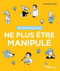 50 EXERCICES POUR NE PLUS ETRE MANIPULE