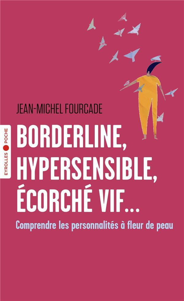 BORDERLINE, HYPERSENSIBLE, ECORCHE VIF... - COMPRENDRE LES PERSONNALITES A FLEUR DE PEAU