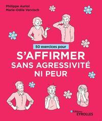 50 EXERCICES POUR S'AFFIRMER SANS AGRESSIVITE NI PEUR