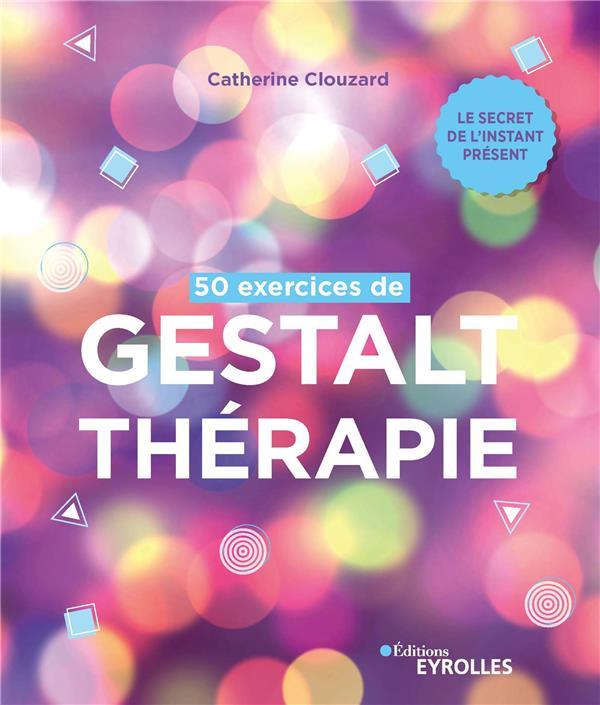 50 EXERCICES DE GESTALT-THERAPIE - LE SECRET DE L'INSTANT PRESENT