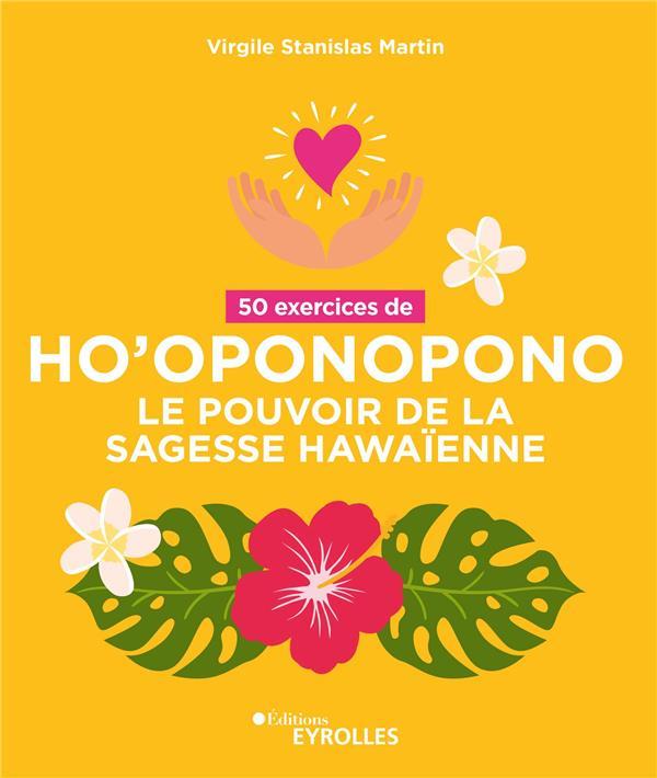 50 EXERCICES DE HO'OPONOPONO - LE POUVOIR DE LA SAGESSE HAWAIENNE