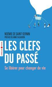 LES CLEFS DU PASSE - SE LIBERER POUR CHANGER DE VIE