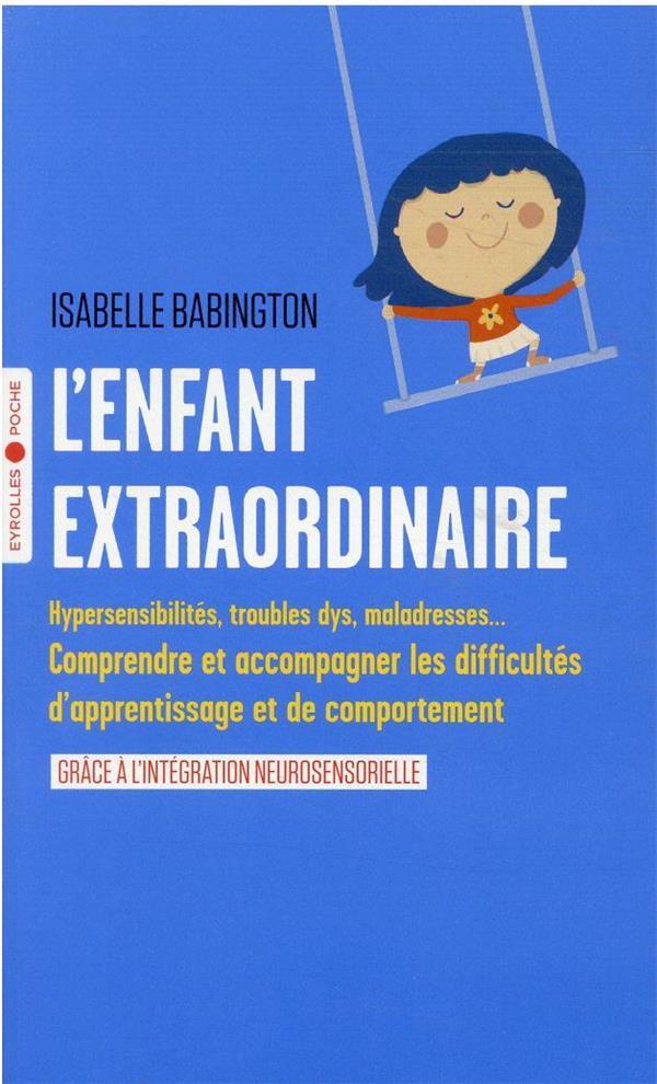 L'ENFANT EXTRAORDINAIRE - COMPRENDRE ET ACCOMPAGNER LES TROUBLES D'APPRENTISSAGE ET DE COMPORTEMENT