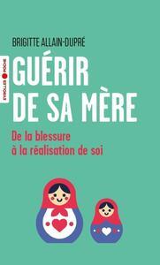 GUERIR DE SA MERE - DE LA BLESSURE A LA REALISATION DE SOI