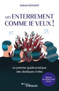 UN ENTERREMENT COMME JE VEUX ! - LE PREMIER GUIDE PRATIQUE DES OBSEQUES CIVILES